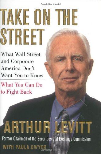 Take on the Street: What Wall Street and Corporate America Don't Want You to Know, Arthur Levitt