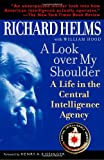 A Look Over My Shoulder: A Life in the Central Intelligence Agency (0812971086) by Richard Helms