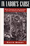 In Labor's Cause: Main Themes on the History of the American Worker (0195067916) by Brody, David
