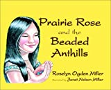Prairie Rose and the Beaded Anthills