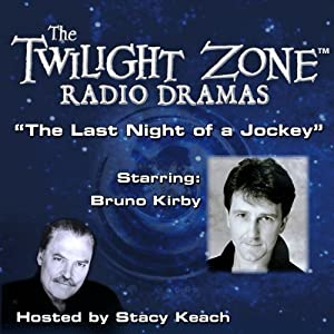 The Last Night of a Jockey: The Twilight Zone Radio Dramas | [Rod Serling]