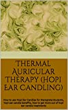 Thermal Auricular Therapy (Hopi Ear Candling): How to use Hopi Ear Candles for therapists/students, hopi ear candle benefits, how to get more out of hopi ear candle treatments