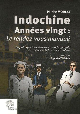 Indochine années vingt : Le rendez-vous manqué (1918-1928) : La politique indigène des grands commis au service de la mise en valeur