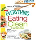 The Everything Eating Clean Cookbook: Includes - Pumpkin Spice Smoothie, Garlic Chicken Stir-Fry, Tex-Mex Tacos, Mediterranean Couscous, Blueberry ... hundreds more! (Everything Series)