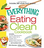 img - for The Everything Eating Clean Cookbook: Includes - Pumpkin Spice Smoothie, Garlic Chicken Stir-Fry, Tex-Mex Tacos, Mediterranean Couscous, Blueberry ... hundreds more! (Everything Series) book / textbook / text book