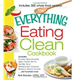 The Everything Eating Clean Cookbook: Includes - Pumpkin Spice Smoothie, Garlic Chicken Stir-Fry, Tex-Mex Tacos, Mediterranean Couscous, Blueberry Almond Crumble...and hundreds more!by Britt Brandon