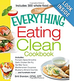 The Everything Eating Clean Cookbook: Includes - Pumpkin Spice Smoothie, Garlic Chicken Stir-Fry, Tex-Mex Tacos, Mediterranean Couscous, Blueberry ... hundreds more! (Everything (Cooking)) download