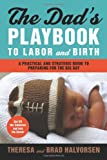 Halvorsen Theresa The Dad's Playbook to Labor & Birth: A Practical and Strategic Guide to Preparing for the Big Day