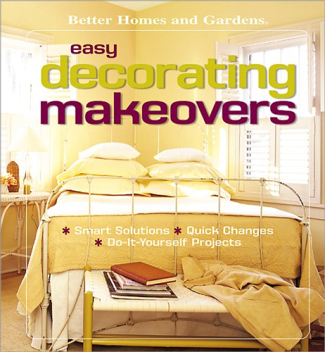 Easy Decorating Makeovers : Smart Solutions, Quick Changes, Do-It-Yourself Projects (Better Homes & Gardens (Paperback))
