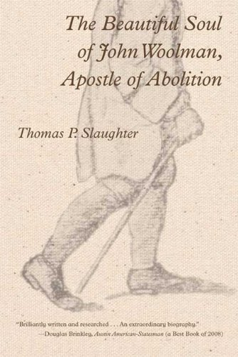 The Beautiful Soul of John Woolman, Apostle of Abolition, THOMAS P. SLAUGHTER