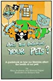 Are You Poisoning Your Pets: A Guidebook to Pet Health and Sanity (188482014X) by Anderson, Nina