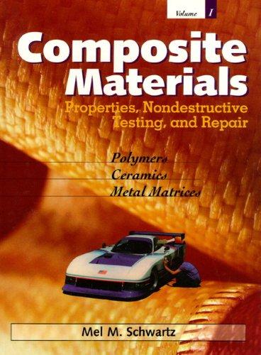 Composite Materials, Volume I: Properties, Non-Destructive Testing, And Repair