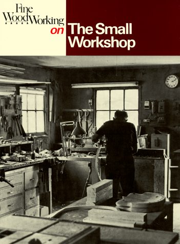 The Small Workshop (Fine Woodworking On)