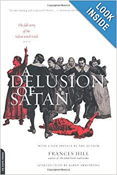 A Delusion Of Satan: The Full Story Of The Salem Witch Trials by Frances Hill and Karen Armstrong