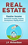 img - for Real Estate: Passive Income: Real Estate Investing, Property Development, Flipping Houses (Commercial Real Estate, Property Management, Property Investment, ... Rental Property, How To Flip A House) book / textbook / text book