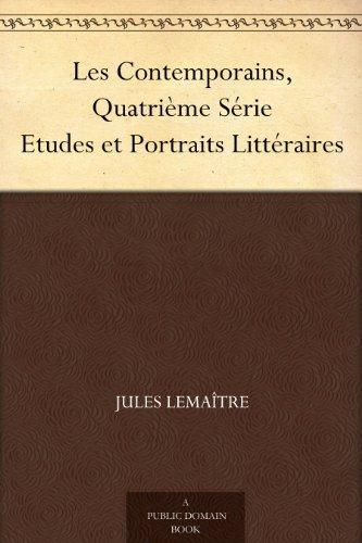 Jules Lemaître - Les Contemporains, Quatrième Série Etudes et Portraits Littéraires