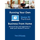 How to Run Your Own Home PC Tuition Businessby Tim O'Grady