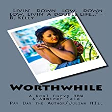 Worthwhile: A Real Curvy BBW & Admirer Tale Audiobook by  Pay Day the Author/Julian Hill Narrated by Tracie