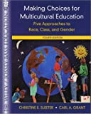 Making Choices for Multicultural Education: Five Approaches to Race, Class, and Gender (Wiley/Jossey-Bass Education) (0471393525) by Christine E. Sleeter