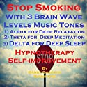 Stop Smoking with Three Brainwave Music Recordings: Alpha, Theta, Delta for Three Different Sessions  by Randy Charach, Sunny Oye Narrated by Randy Charach
