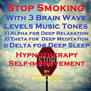 Stop Smoking with Three Brainwave Music Recordings: Alpha, Theta, Delta for Three Different Sessions | [Randy Charach, Sunny Oye]