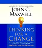 Thinking for a Change: 11 Ways Highly Successful People Approach Life and Work