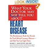 What Your Doctor May Not Tell You about Heart Disease