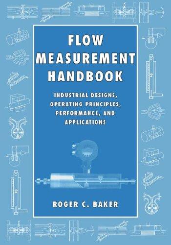 Flow Measurement Handbook: Industrial Designs, Operating Principles, Performance, and Applications