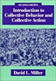 Introduction to Collective Behavior and Collective Action (1577661052) by Miller, David L.