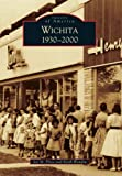 Wichita 1930-2000 (Images of America)