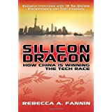 Silicon Dragon: How China Is Winning the Tech Raceby Rebecca Fannin