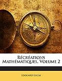 Recreations Mathematiques, Volume 2