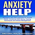 Anxiety Help: Meditation and Self Hypnosis for Anxiety Relief, Emotional Well Being, Coping Techniques and Stress Management |  Emotional Health Techniques