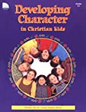 Developing Character in Christian Kids (Grades 2-4) (Developing Character Series)
