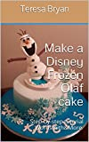 Make a Disney Frozen Olaf cake: Step-by-step tutorial Wordsmith&More (Sugar Craft Book 2)