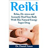 Reiki: Relax, De-stress and Instantly Heal Your Body With This Natural Energy Super Drug (reiki for beginners,reiki manual, reiki attunement, ayurveda, ... ayurveda diet, fashion style guide Book 1)