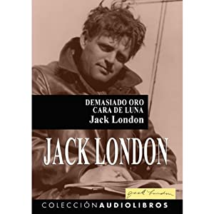 Demasiado Oro – Cara de Luna | [Jack London]