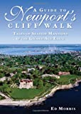 Ed Morris A Guide to Newport's Cliff Walk: Tales of Seaside Mansions & the Gilded Age Elite