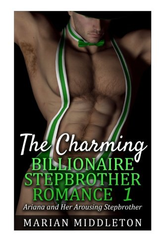 The Charming Billionaire Stepbrother Romance: Book One: Ariana and Her Arousing Stepbrother  (Stepbrother Romance Series) (Volume 1) PDF