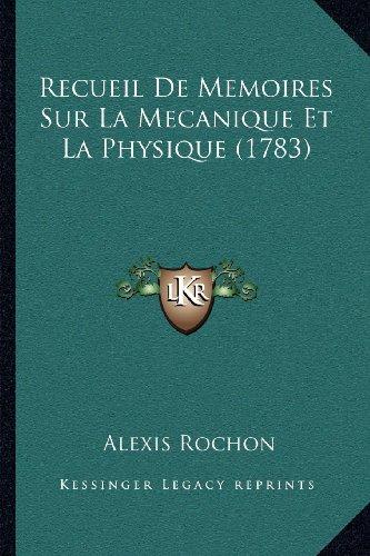 Recueil de Memoires Sur La Mecanique Et La Physique (1783)