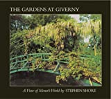 Stephen Shore: The Gardens At Giverny: A View of Monet's World (0893811130) by Van der Kemp, Gerald