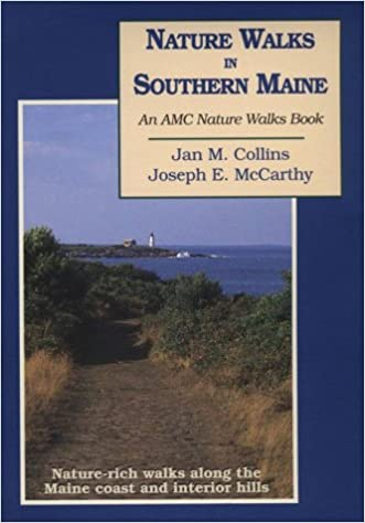 Nature Walks In Southern Maine: Nature Rich Walks along the Maine Coast and Interior Hills