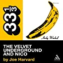 The Velvet Underground's The Velvet Underground and Nico (33 1/3 Series) (       UNABRIDGED) by Joe Harvard Narrated by Marc Vietor