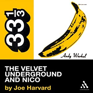 The Velvet Underground's The Velvet Underground and Nico (33 1/3 Series) | [Joe Harvard]