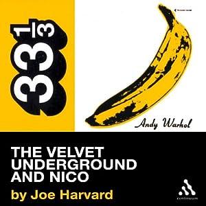 The Velvet Underground's The Velvet Underground and Nico (33 1/3 Series) | [Joe Harvard]