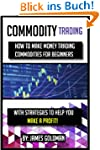 Commodity Trading: How to make money...