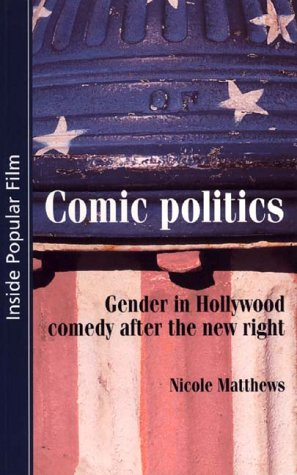 Comic Politics: Gender in Hollywood Comedy After the New Right (Inside Popular Film)