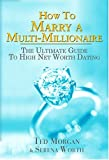 How To Marry A Multi-millionaire: The Ultimate Guide To High Net Worth Dating (1561718807) by Morgan, Ted