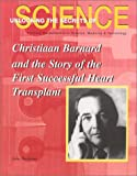 Christiaan Barnard and the First Human Heart Transplant (Unlocking the Secrets of Science)