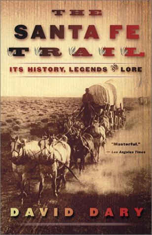 Santa Fe Trail : Its History, Legends, and Lore, Dary,David